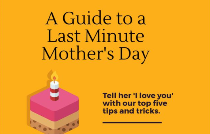 Tips and tricks for a successful last minute Mothers Day